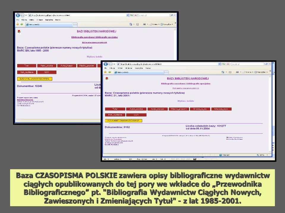 Baza CZASOPISMA POLSKIE zawiera opisy bibliograficzne wydawnictw ciągłych opublikowanych do tej pory we wkładce do Przewodnika Bibliograficznego pt.