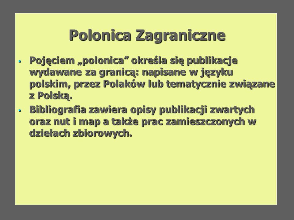 Polonica Zagraniczne Pojęciem polonica określa się publikacje wydawane za granicą: napisane w języku polskim, przez Polaków lub tematycznie związane z