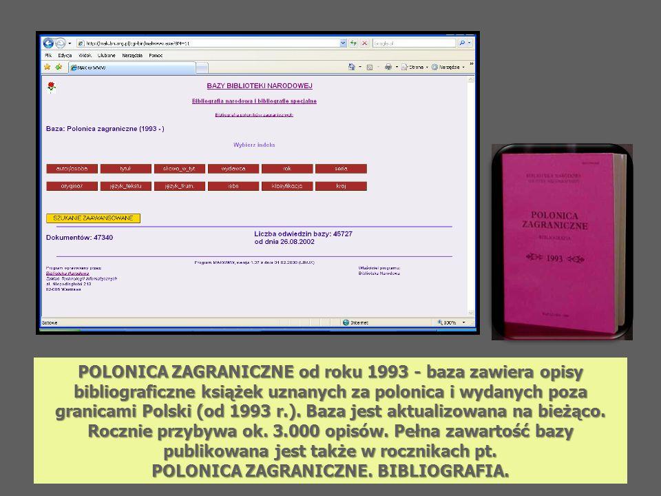 POLONICA ZAGRANICZNE od roku 1993 - baza zawiera opisy bibliograficzne książek uznanych za polonica i wydanych poza granicami Polski (od 1993 r.). Baz