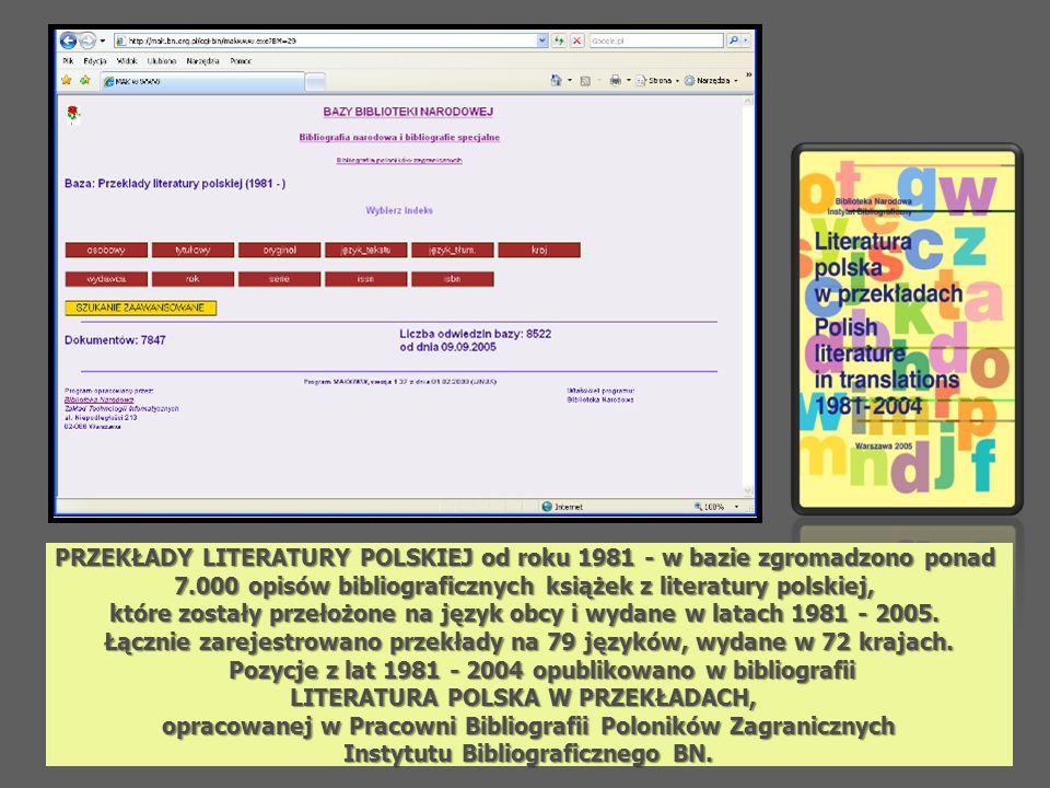 PRZEKŁADY LITERATURY POLSKIEJ od roku 1981 - w bazie zgromadzono ponad 7.000 opisów bibliograficznych książek z literatury polskiej, które zostały prz
