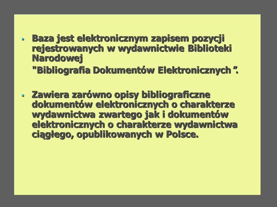 Baza jest elektronicznym zapisem pozycji rejestrowanych w wydawnictwie Biblioteki Narodowej Baza jest elektronicznym zapisem pozycji rejestrowanych w