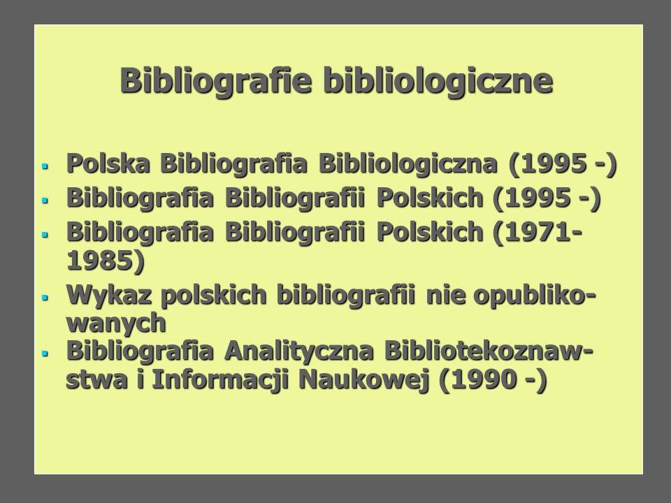 Bibliografie bibliologiczne Polska Bibliografia Bibliologiczna (1995 -) Polska Bibliografia Bibliologiczna (1995 -) Bibliografia Bibliografii Polskich