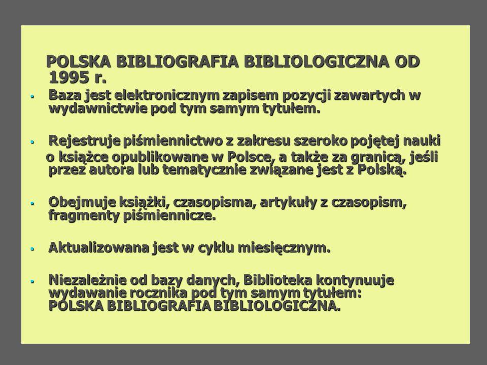 POLSKA BIBLIOGRAFIA BIBLIOLOGICZNA OD 1995 r. POLSKA BIBLIOGRAFIA BIBLIOLOGICZNA OD 1995 r. Baza jest elektronicznym zapisem pozycji zawartych w wydaw