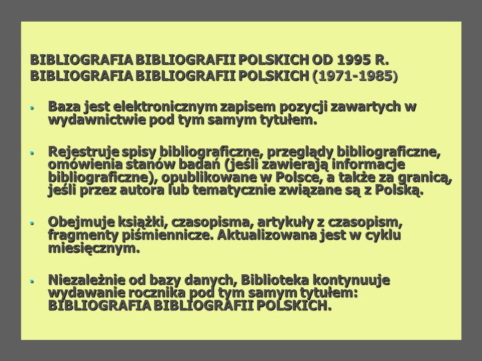 BIBLIOGRAFIA BIBLIOGRAFII POLSKICH OD 1995 R. BIBLIOGRAFIA BIBLIOGRAFII POLSKICH (1971-1985 ) Baza jest elektronicznym zapisem pozycji zawartych w wyd