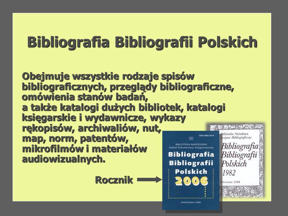 Bibliografia Bibliografii Polskich Obejmuje wszystkie rodzaje spisów bibliograficznych, przeglądy bibliograficzne, omówienia stanów badań, Obejmuje ws