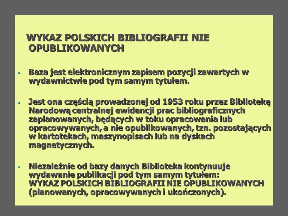 WYKAZ POLSKICH BIBLIOGRAFII NIE OPUBLIKOWANYCH WYKAZ POLSKICH BIBLIOGRAFII NIE OPUBLIKOWANYCH Baza jest elektronicznym zapisem pozycji zawartych w wyd