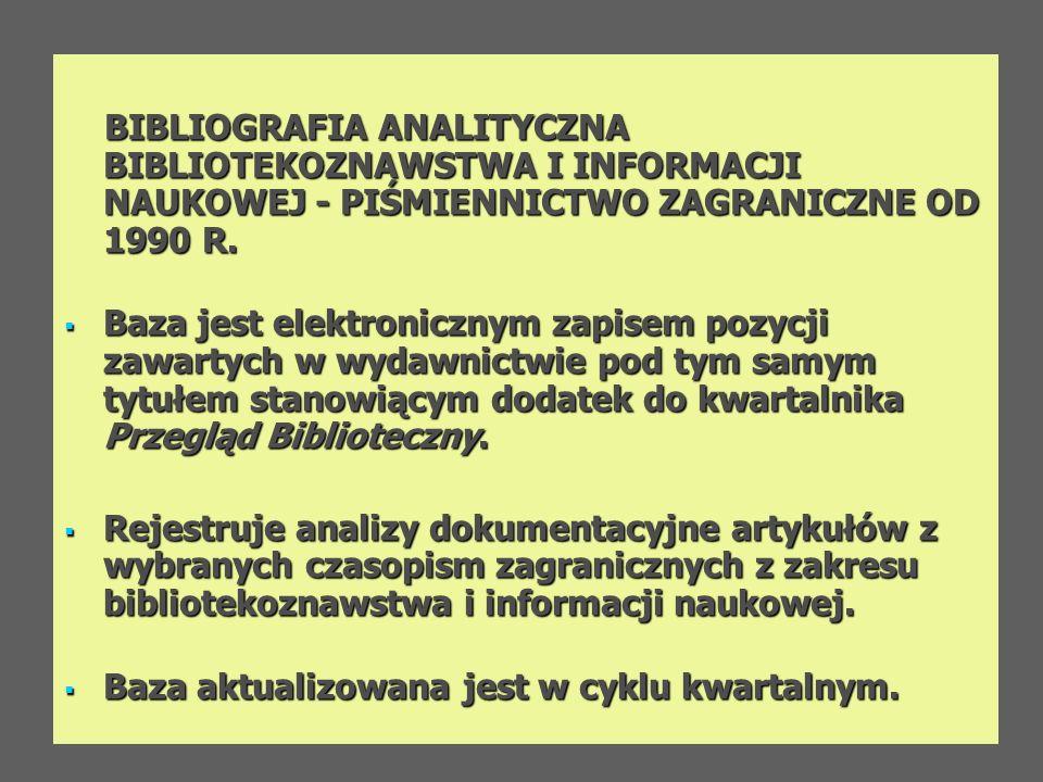 BIBLIOGRAFIA ANALITYCZNA BIBLIOTEKOZNAWSTWA I INFORMACJI NAUKOWEJ - PIŚMIENNICTWO ZAGRANICZNE OD 1990 R. BIBLIOGRAFIA ANALITYCZNA BIBLIOTEKOZNAWSTWA I