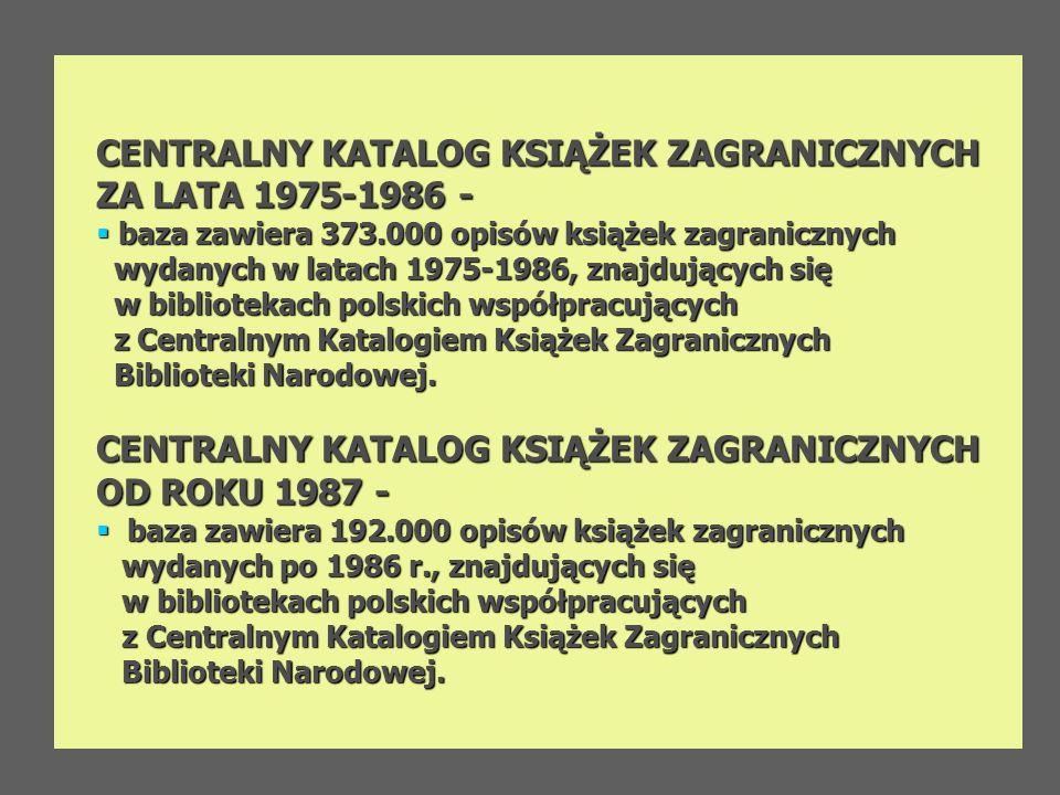 CENTRALNY KATALOG KSIĄŻEK ZAGRANICZNYCH ZA LATA 1975-1986 - baza zawiera 373.000 opisów książek zagranicznych baza zawiera 373.000 opisów książek zagr
