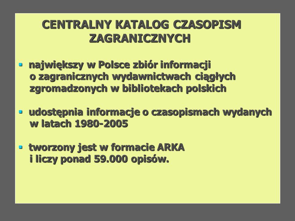 CENTRALNY KATALOG CZASOPISM ZAGRANICZNYCH ZAGRANICZNYCH największy w Polsce zbiór informacji największy w Polsce zbiór informacji o zagranicznych wyda