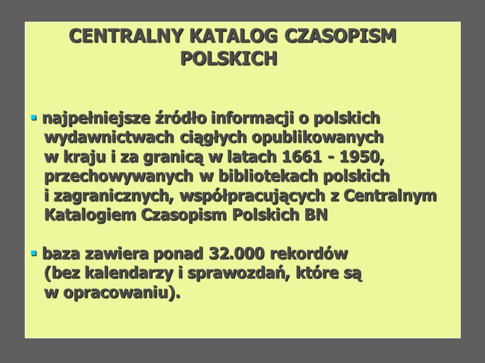 CENTRALNY KATALOG CZASOPISM POLSKICH POLSKICH najpełniejsze źródło informacji o polskich najpełniejsze źródło informacji o polskich wydawnictwach ciąg