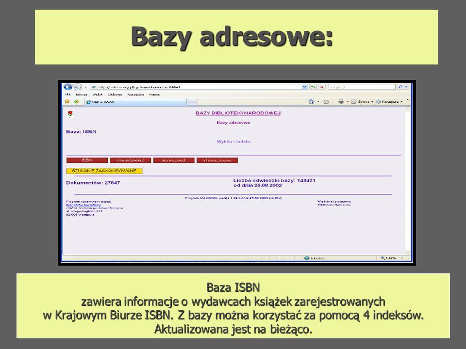 Bazy adresowe: Baza ISBN zawiera informacje o wydawcach książek zarejestrowanych w Krajowym Biurze ISBN. Z bazy można korzystać za pomocą 4 indeksów.