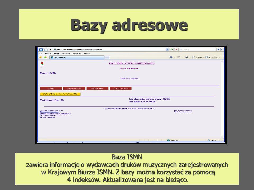 Bazy adresowe Baza ISMN zawiera informacje o wydawcach druków muzycznych zarejestrowanych w Krajowym Biurze ISMN. Z bazy można korzystać za pomocą w K