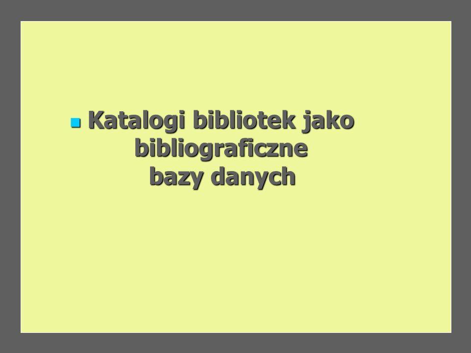 Katalogi bibliotek jako bibliograficzne Katalogi bibliotek jako bibliograficzne bazy danych bazy danych