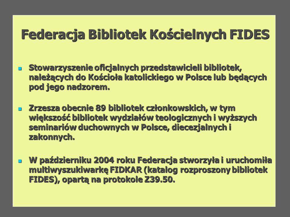 Federacja Bibliotek Kościelnych FIDES Stowarzyszenie oficjalnych przedstawicieli bibliotek, należących do Kościoła katolickiego w Polsce lub będących