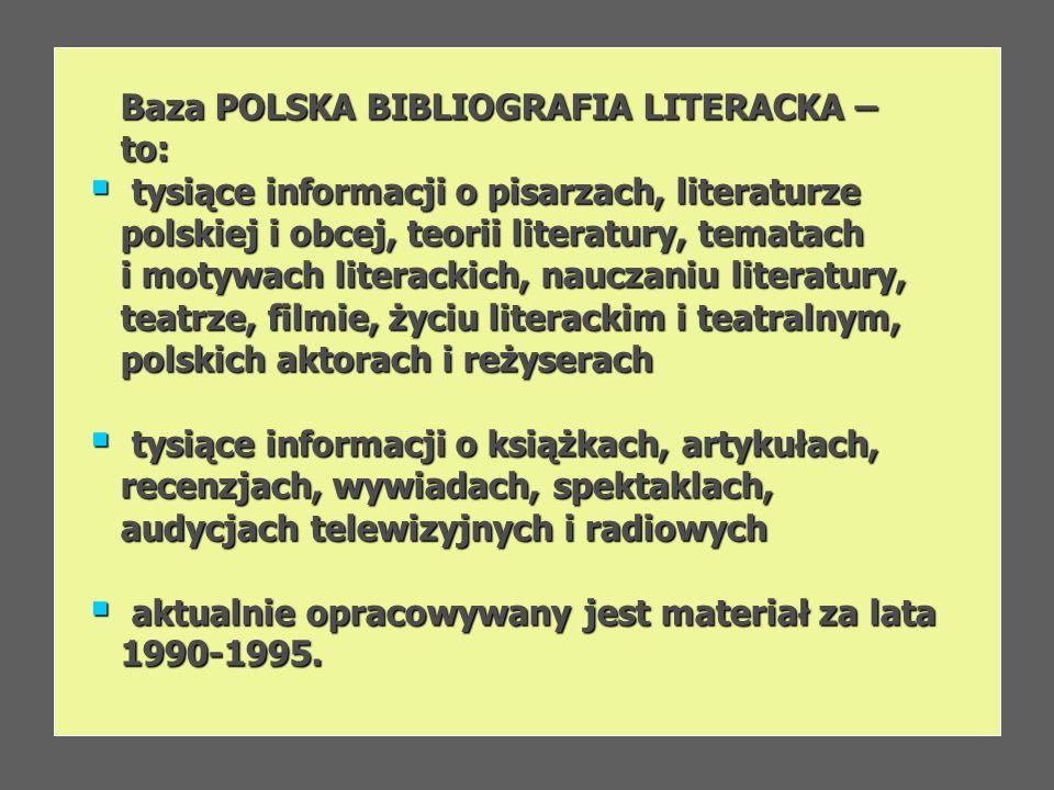 Baza POLSKA BIBLIOGRAFIA LITERACKA – Baza POLSKA BIBLIOGRAFIA LITERACKA – to: to: tysiące informacji o pisarzach, literaturze tysiące informacji o pis