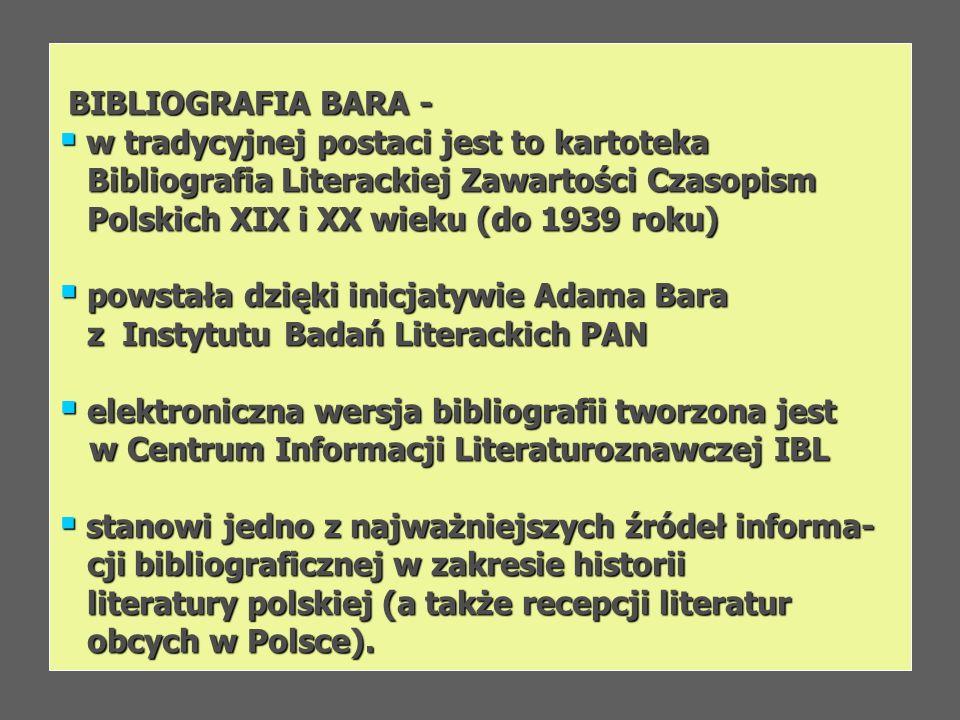 BIBLIOGRAFIA BARA - BIBLIOGRAFIA BARA - w tradycyjnej postaci jest to kartoteka w tradycyjnej postaci jest to kartoteka Bibliografia Literackiej Zawar