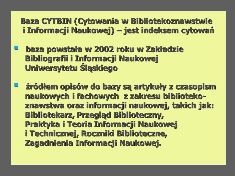 Baza CYTBIN (Cytowania w Bibliotekoznawstwie Baza CYTBIN (Cytowania w Bibliotekoznawstwie i Informacji Naukowej) – jest indeksem cytowań i Informacji