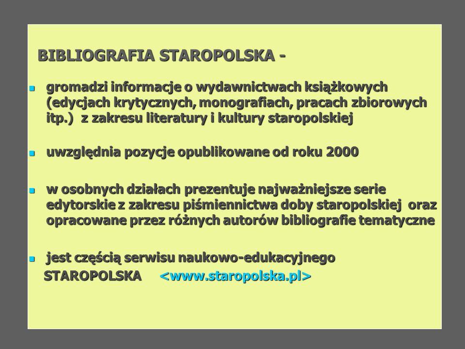 BIBLIOGRAFIA STAROPOLSKA - BIBLIOGRAFIA STAROPOLSKA - gromadzi informacje o wydawnictwach książkowych (edycjach krytycznych, monografiach, pracach zbi