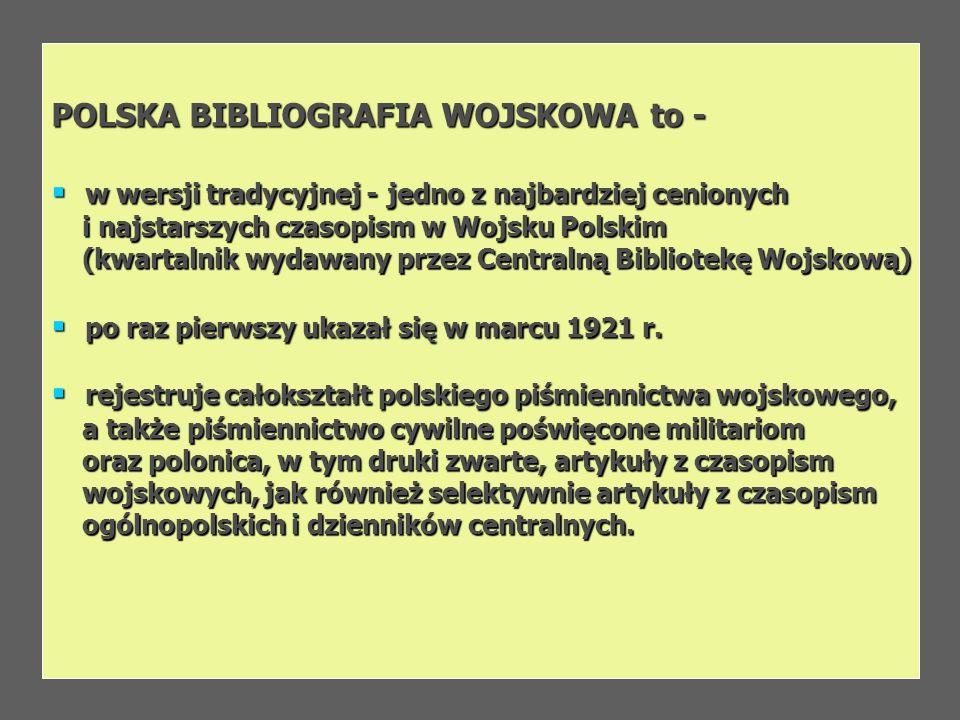 POLSKA BIBLIOGRAFIA WOJSKOWAto - POLSKA BIBLIOGRAFIA WOJSKOWA to - w wersji tradycyjnej - jedno z najbardziej cenionych w wersji tradycyjnej - jedno z