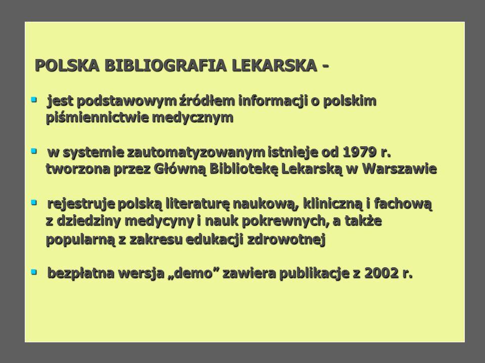 POLSKA BIBLIOGRAFIA LEKARSKA - POLSKA BIBLIOGRAFIA LEKARSKA - jest podstawowym źródłem informacji o polskim jest podstawowym źródłem informacji o pols
