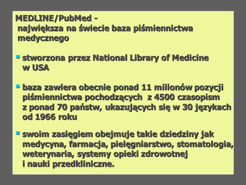 MEDLINE/PubMed - największa na świecie baza piśmiennictwa największa na świecie baza piśmiennictwa medycznego medycznego stworzona przez National Libr