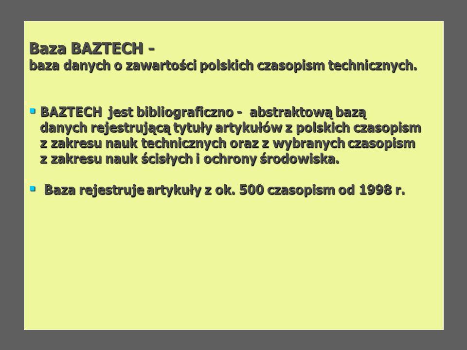 Baza BAZTECH - baza danych o zawartości polskich czasopism technicznych. BAZTECH jest bibliograficzno - abstraktową bazą BAZTECH jest bibliograficzno
