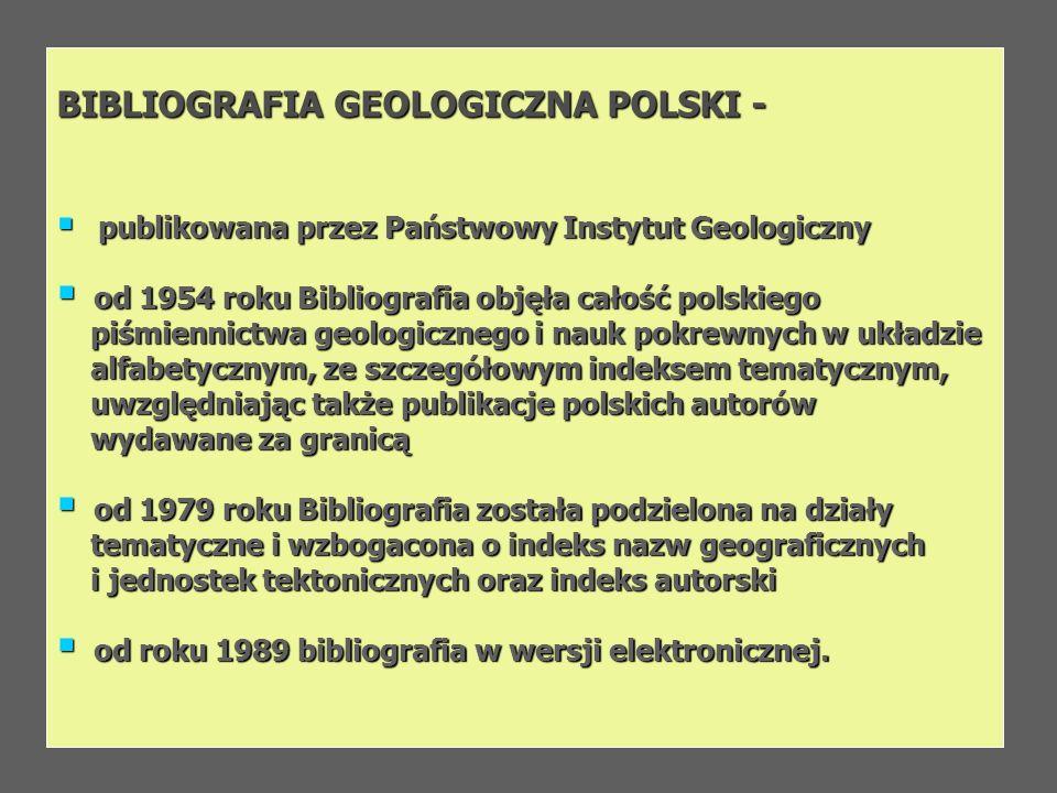 BIBLIOGRAFIA GEOLOGICZNA POLSKI - publikowana przez Państwowy Instytut Geologiczny publikowana przez Państwowy Instytut Geologiczny od 1954 roku Bibli
