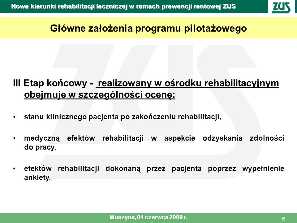 15 Główne założenia programu pilotażowego III Etap końcowy - realizowany w ośrodku rehabilitacyjnym obejmuje w szczególności ocenę: stanu klinicznego