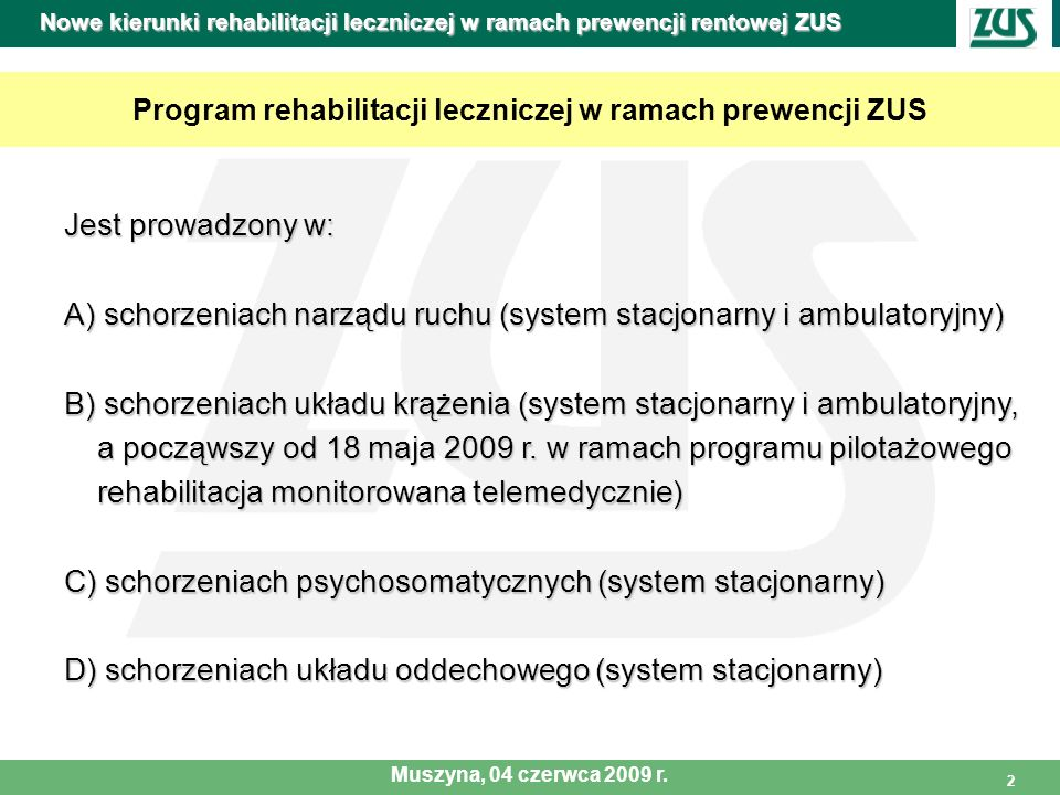 2 Program rehabilitacji leczniczej w ramach prewencji ZUS Jest prowadzony w: A) schorzeniach narządu ruchu (system stacjonarny i ambulatoryjny) B) sch