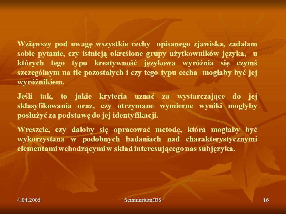 4.04.2006Seminarium IES16 Wziąwszy pod uwagę wszystkie cechy opisanego zjawiska, zadałam sobie pytanie, czy istnieją określone grupy użytkowników języ