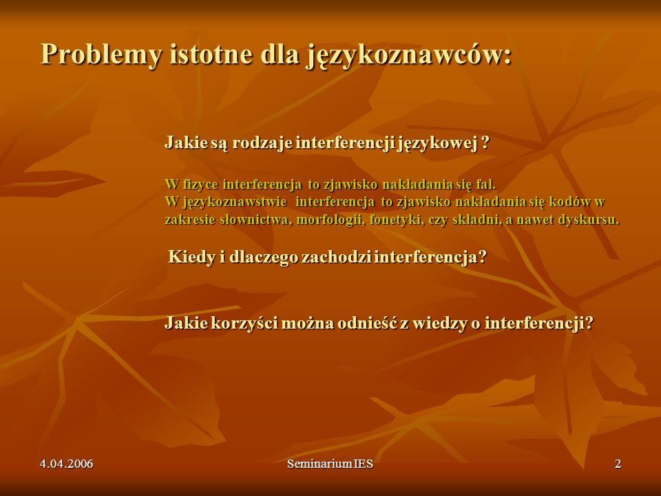 4.04.2006Seminarium IES2 Problemy istotne dla językoznawców: Jakie są rodzaje interferencji językowej ? W fizyce interferencja to zjawisko nakładania