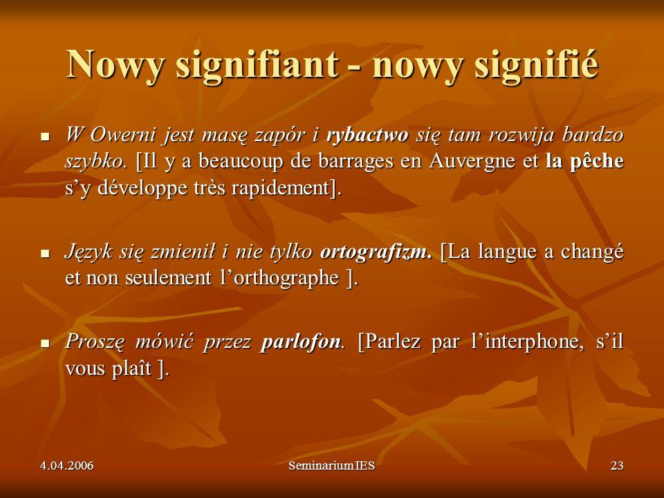 4.04.2006Seminarium IES23 Nowy signifiant - nowy signifié W Owerni jest masę zapór i rybactwo się tam rozwija bardzo szybko. [Il y a beaucoup de barra