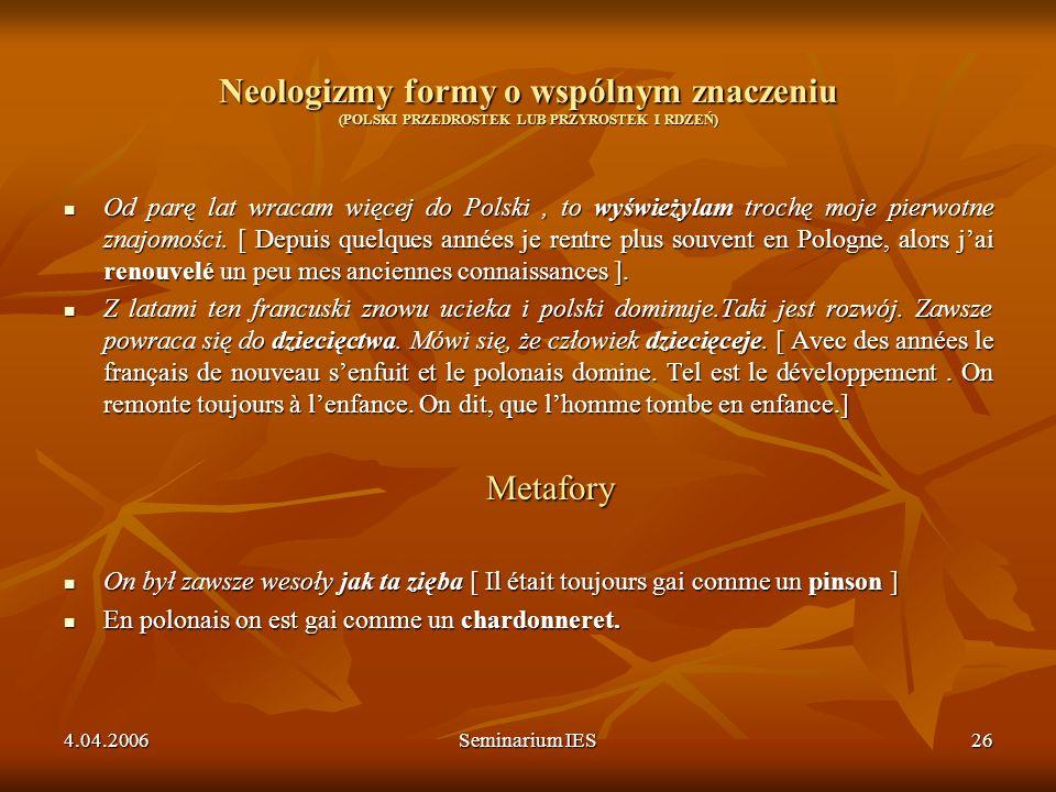 4.04.2006Seminarium IES26 Neologizmy formy o wspólnym znaczeniu (POLSKI PRZEDROSTEK LUB PRZYROSTEK I RDZEŃ) Od parę lat wracam więcej do Polski, to wy
