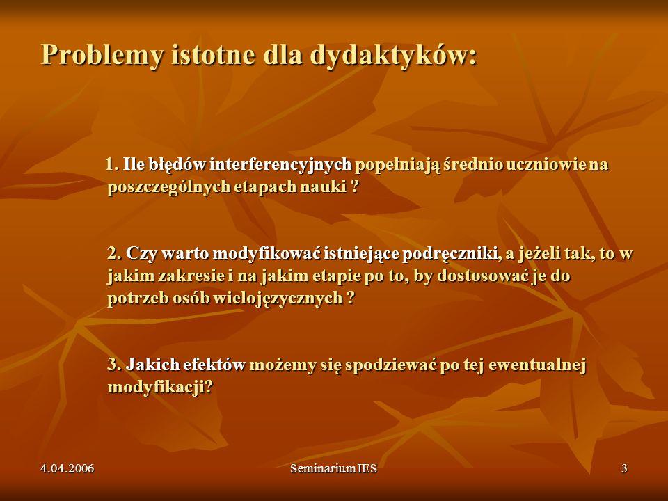 4.04.2006Seminarium IES4 Rodzaje dwujęzyczności Wielość definicji dwujęzycznych i osoby dwujęzycznej Definicje opisowe (1), normatywne (2), metodologiczne (3) 1.