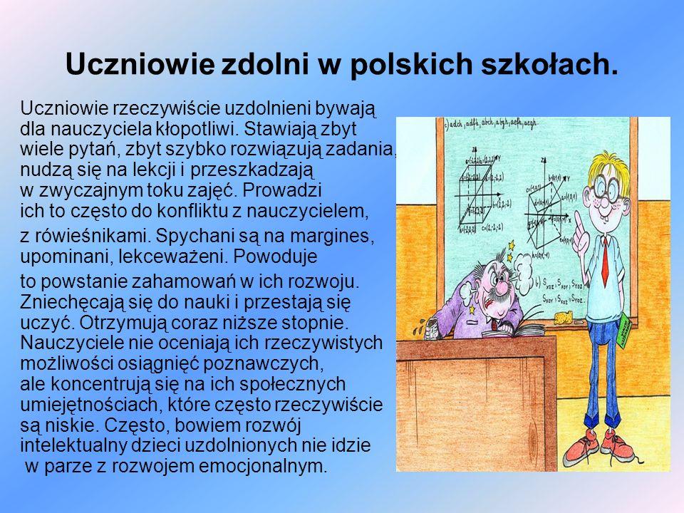 Uczniowie zdolni w polskich szkołach. Uczniowie rzeczywiście uzdolnieni bywają dla nauczyciela kłopotliwi. Stawiają zbyt wiele pytań, zbyt szybko rozw