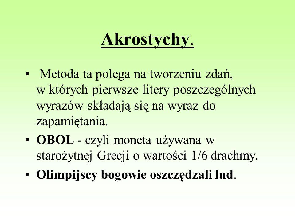Akrostychy. Metoda ta polega na tworzeniu zdań, w których pierwsze litery poszczególnych wyrazów składają się na wyraz do zapamiętania. OBOL - czyli m