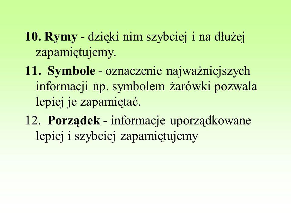 10. Rymy - dzięki nim szybciej i na dłużej zapamiętujemy. 11. Symbole - oznaczenie najważniejszych informacji np. symbolem żarówki pozwala lepiej je z