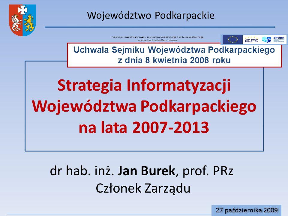 Województwo Podkarpackie 27 października 2009 Strategia Informatyzacji Województwa Podkarpackiego na lata 2007-2013 Uchwała Sejmiku Województwa Podkarpackiego z dnia 8 kwietnia 2008 roku dr hab.