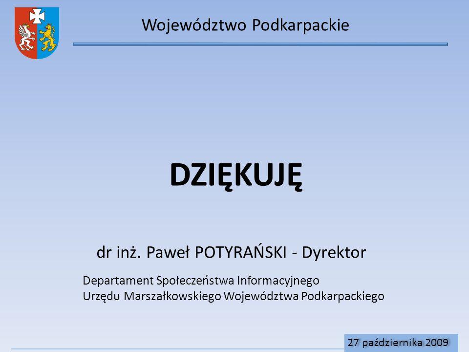 Województwo Podkarpackie DZIĘKUJĘ Departament Społeczeństwa Informacyjnego Urzędu Marszałkowskiego Województwa Podkarpackiego dr inż.
