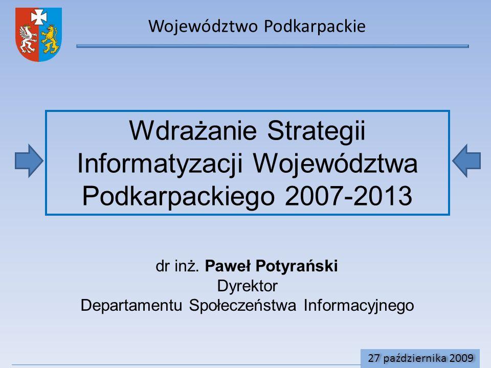 Województwo Podkarpackie Wdrażanie Strategii Informatyzacji Województwa Podkarpackiego 2007-2013 dr inż.