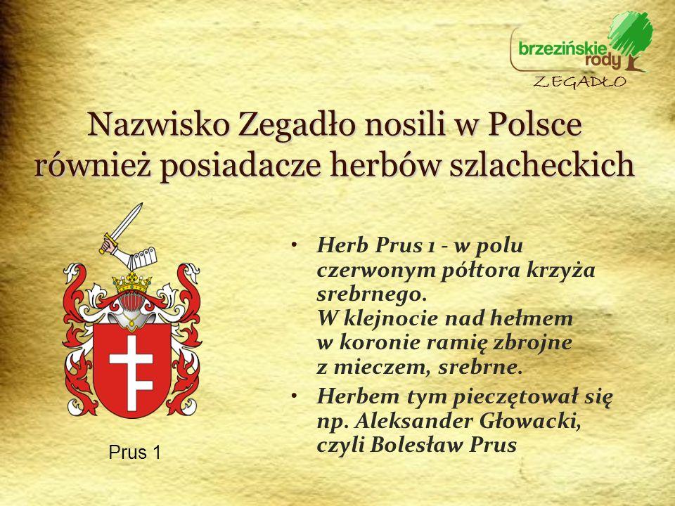 Nazwisko Zegadło nosili w Polsce również posiadacze herbów szlacheckich Herb Prus 1 - w polu czerwonym półtora krzyża srebrnego. W klejnocie nad hełme