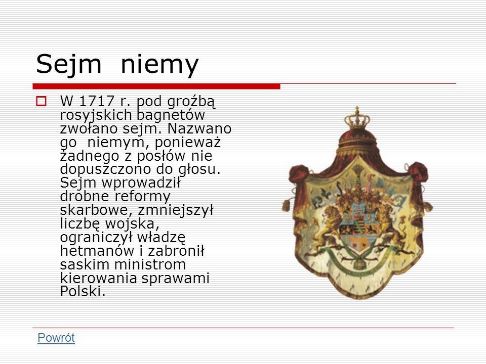 Sejm niemy W 1717 r. pod groźbą rosyjskich bagnetów zwołano sejm. Nazwano go niemym, ponieważ żadnego z posłów nie dopuszczono do głosu. Sejm wprowadz