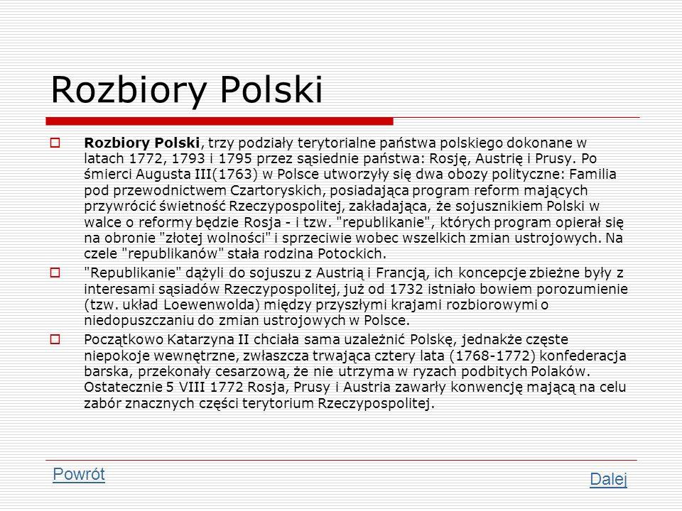 Rozbiory Polski Rozbiory Polski, trzy podziały terytorialne państwa polskiego dokonane w latach 1772, 1793 i 1795 przez sąsiednie państwa: Rosję, Aust