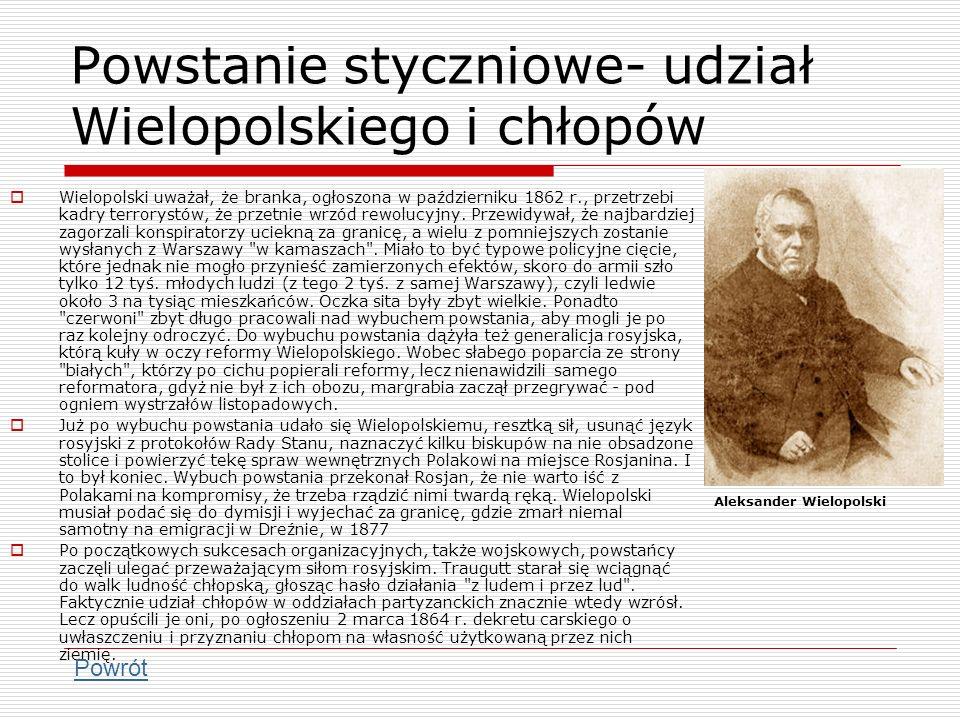 Powstanie styczniowe- udział Wielopolskiego i chłopów Wielopolski uważał, że branka, ogłoszona w październiku 1862 r., przetrzebi kadry terrorystów, ż