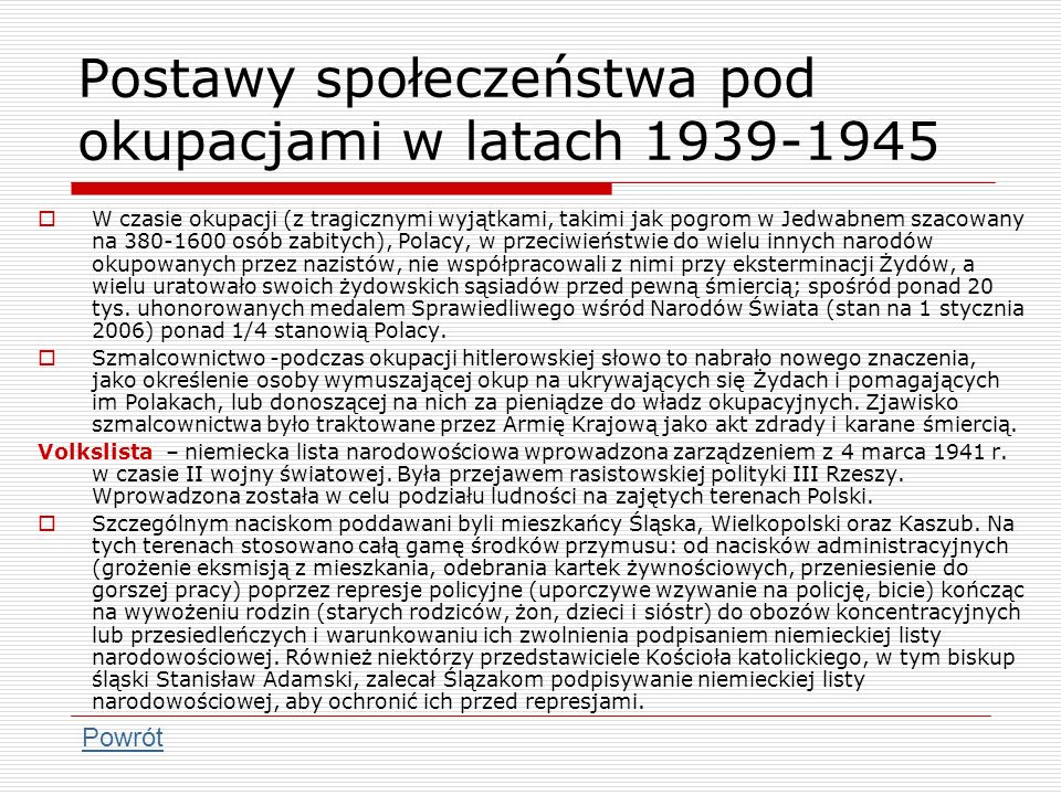 Postawy społeczeństwa pod okupacjami w latach 1939-1945 W czasie okupacji (z tragicznymi wyjątkami, takimi jak pogrom w Jedwabnem szacowany na 380-160