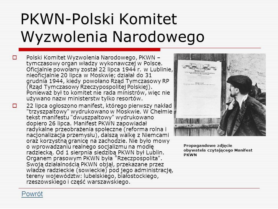 PKWN-Polski Komitet Wyzwolenia Narodowego Polski Komitet Wyzwolenia Narodowego, PKWN – tymczasowy organ władzy wykonawczej w Polsce. Oficjalnie powoła