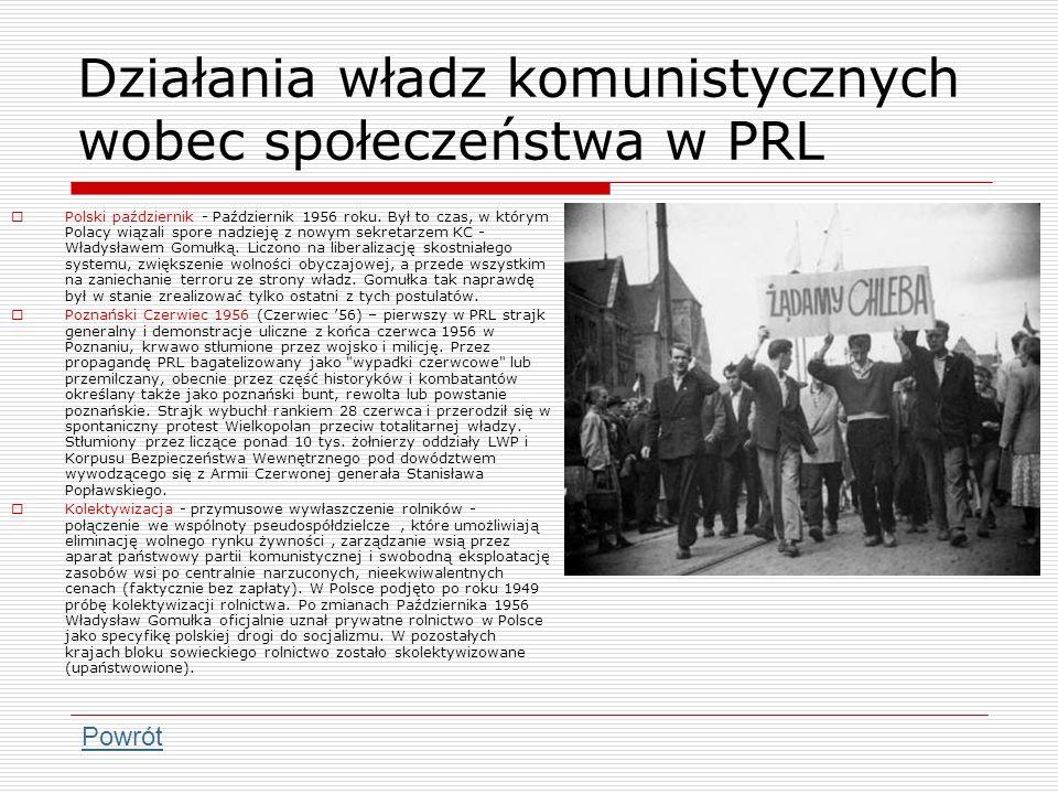 Działania władz komunistycznych wobec społeczeństwa w PRL Polski październik - Październik 1956 roku. Był to czas, w którym Polacy wiązali spore nadzi