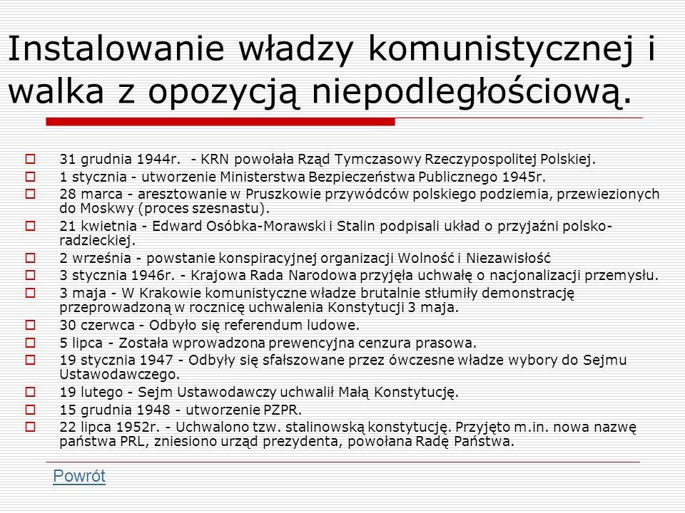 Instalowanie władzy komunistycznej i walka z opozycją niepodległościową. 31 grudnia 1944r. - KRN powołała Rząd Tymczasowy Rzeczypospolitej Polskiej. 1
