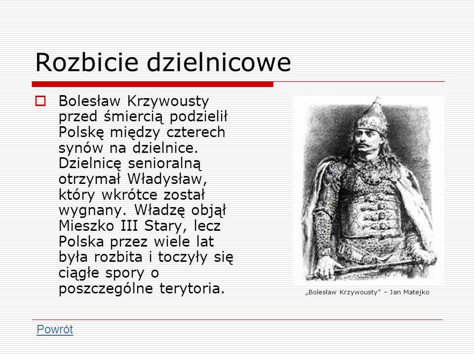 Rozbicie dzielnicowe Bolesław Krzywousty przed śmiercią podzielił Polskę między czterech synów na dzielnice. Dzielnicę senioralną otrzymał Władysław,