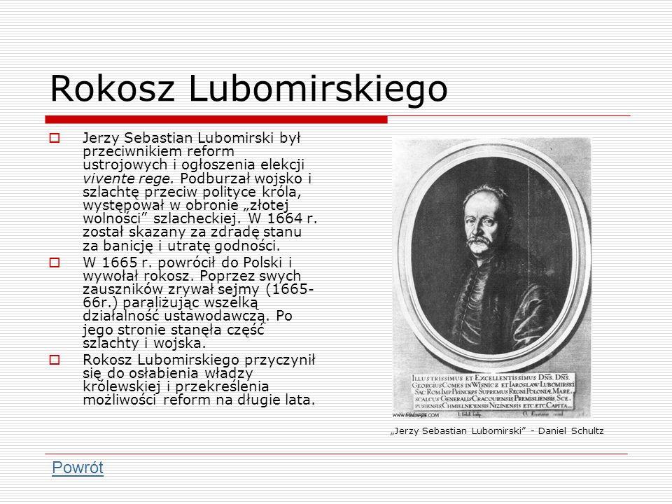 Rokosz Lubomirskiego Jerzy Sebastian Lubomirski był przeciwnikiem reform ustrojowych i ogłoszenia elekcji vivente rege. Podburzał wojsko i szlachtę pr